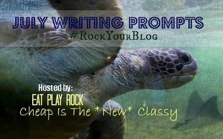 July Writing Prompts From Cheap Is The New Classy to #RockYourBlog
