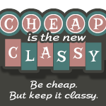 Cheap Is The New Classy button custom design from soup2nuts