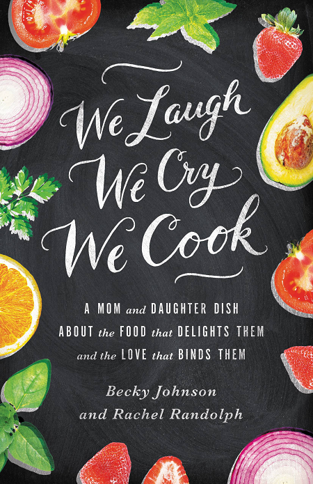 We Laugh We Cry We Cook by Becky Johnson and Rachel Randolph