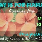 Sign us are open for the May Is For Mamas Giveaway Hop which will run 5/10 - 5/25 and feature a ton of prizes to win valued at $25 or higher. #maymamas