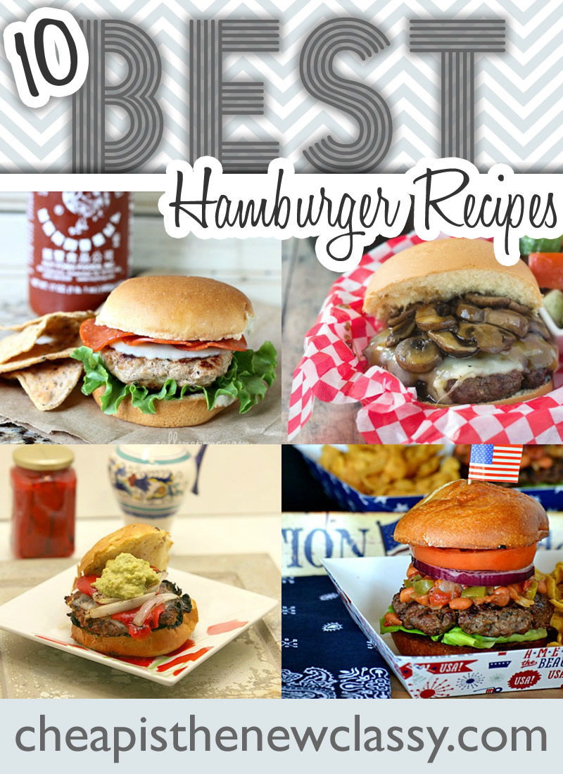 10 Best Hamburger Recipes for Labor Day, 4th of July and Hamburger Day | Cheap Is The New Classy