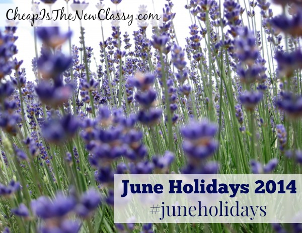 June Holidays 2014: Reasons To Celebrate All June Long | Cheap Is The New Classy