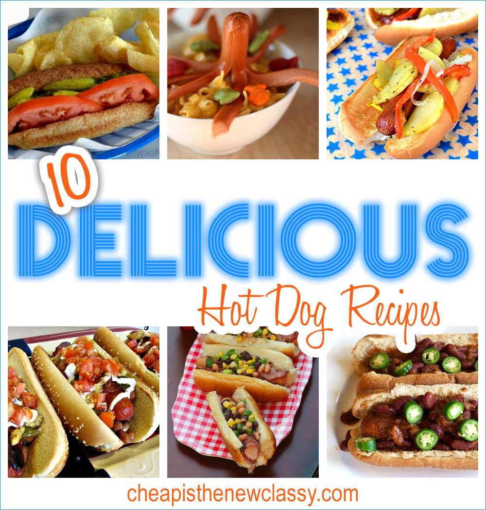 10 Delicious Hot Dog Recipes | Cheap Is The New Classy