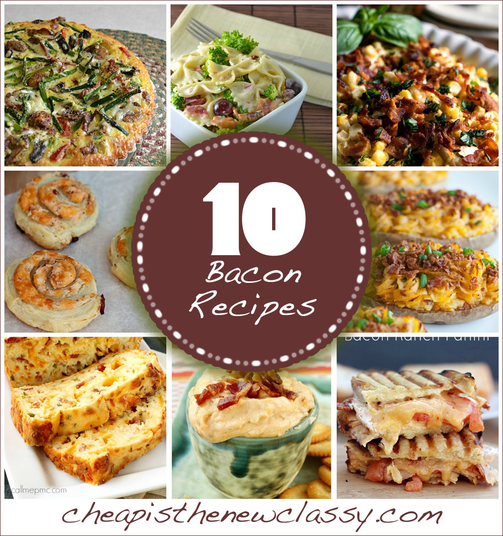 Bacon Recipes: 10 Tasty Recipes With Bacon | Cheap Is The New Classy