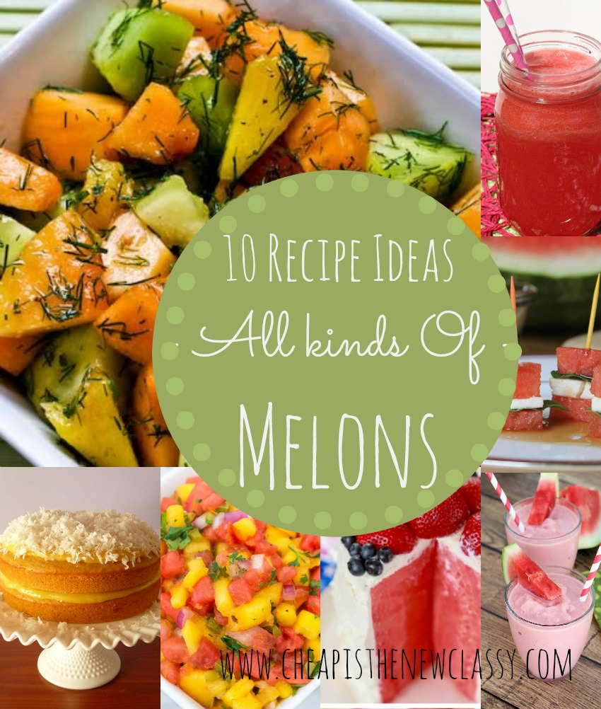 Melon Recipes: 10 Recipe Ideas For Your Favorite Melons | Cheap Is The New Classy