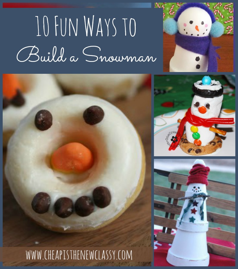 10 Fun Ways To Build A Snowman | Cheap Is The New Classy