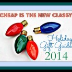 Holiday Gift Guide 2014: Cheap Is The New Classy 2014 Holiday Gift Guide, Gift Ideas, Gifts On A Budget #holidaygiftguide #giftideas