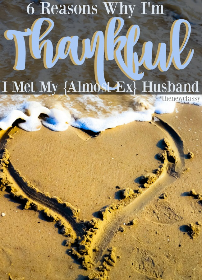 6 Reasons I'm Thankful I Met My Almost Ex Husband
