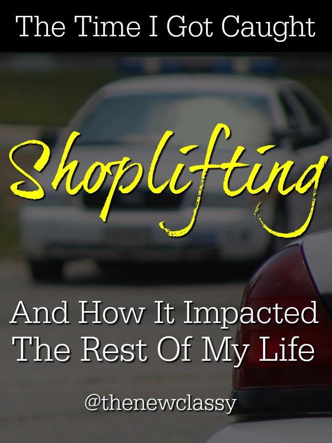 The Time I Got Caught Shoplifting: A Lesson For Your Teenagers
